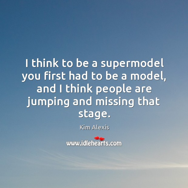 I think to be a supermodel you first had to be a Image