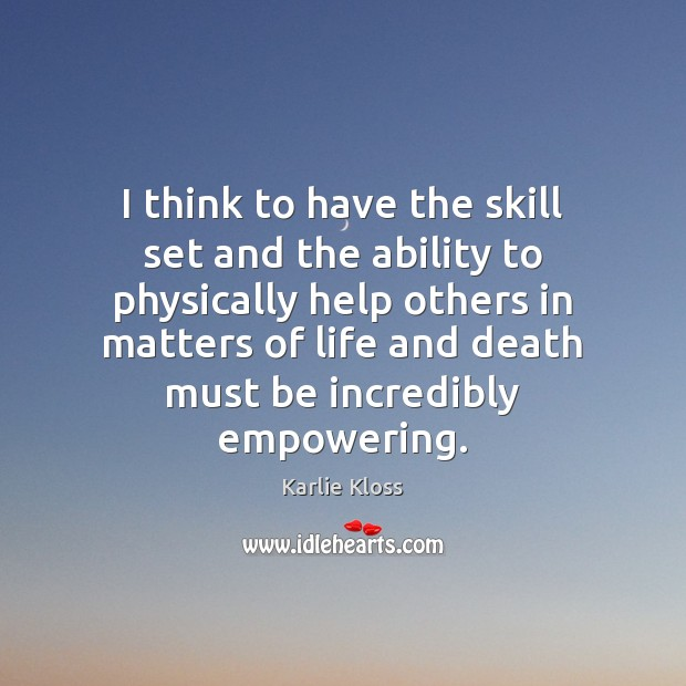 I think to have the skill set and the ability to physically Image