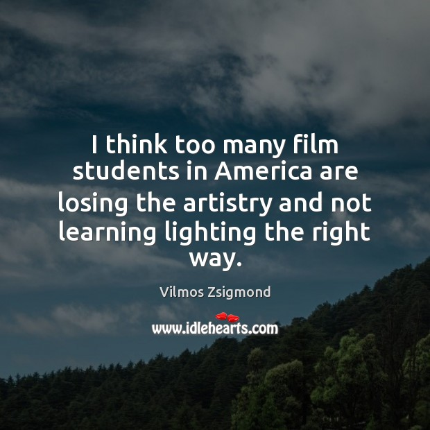 I think too many film students in America are losing the artistry Image