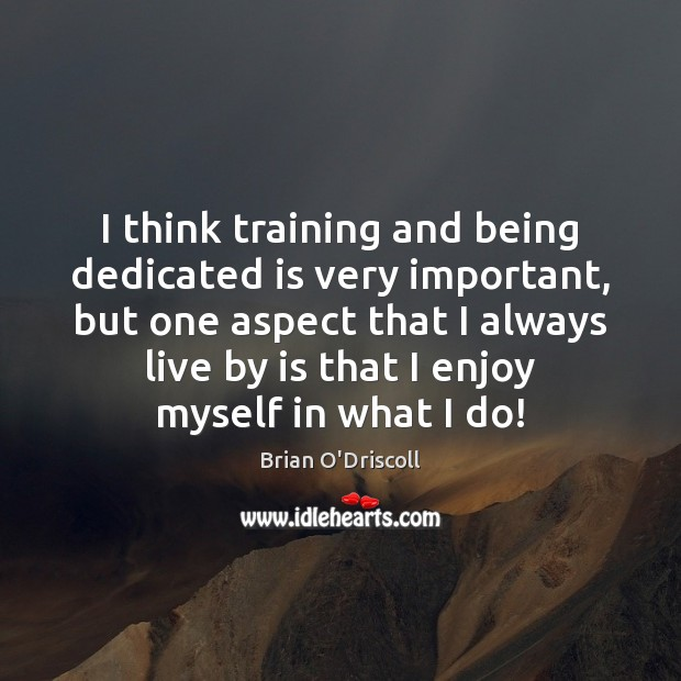 I think training and being dedicated is very important, but one aspect Image