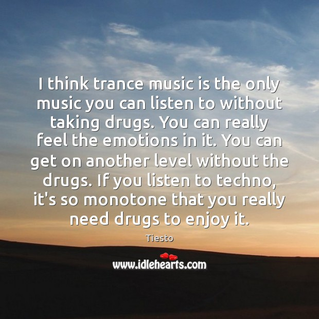 I think trance music is the only music you can listen to Tiesto Picture Quote