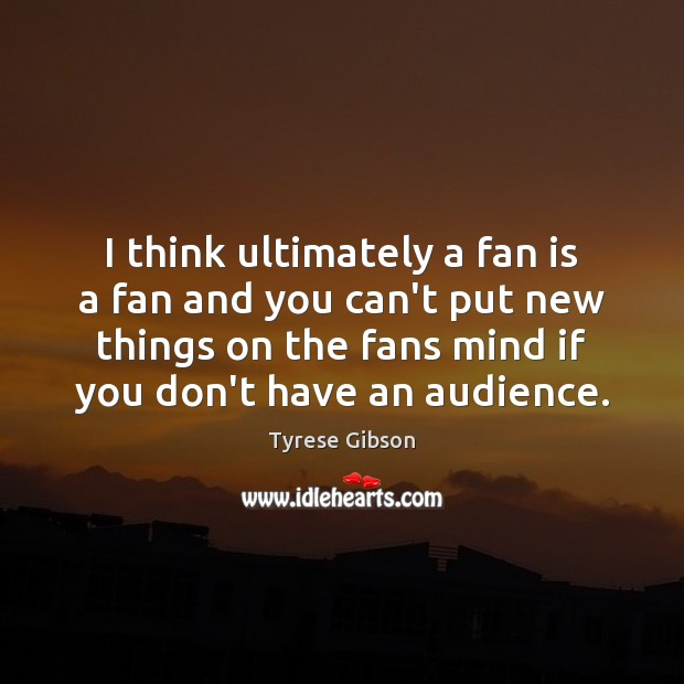 I think ultimately a fan is a fan and you can't put Image