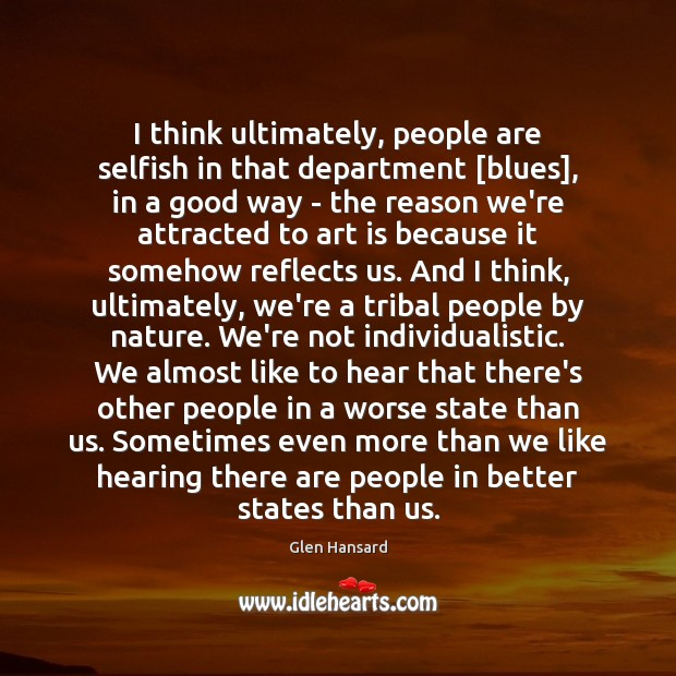 I think ultimately, people are selfish in that department [blues], in a Art Quotes Image