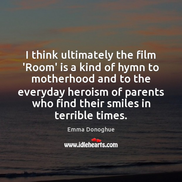 Image, I think ultimately the film 'Room' is a kind of hymn to
