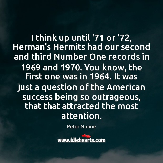 Image, I think up until '71 or '72, Herman's Hermits had our second
