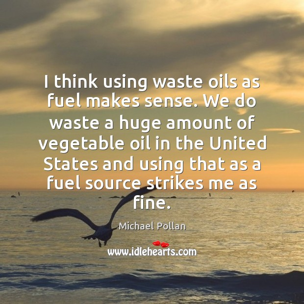 Image, I think using waste oils as fuel makes sense. We do waste