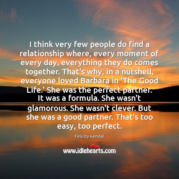 I think very few people do find a relationship where, every moment Clever Quotes Image