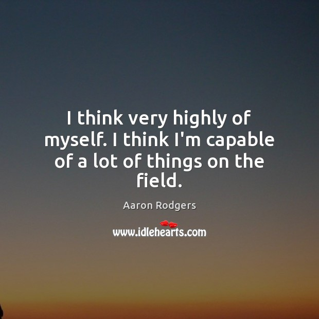 I think very highly of myself. I think I'm capable of a lot of things on the field. Image