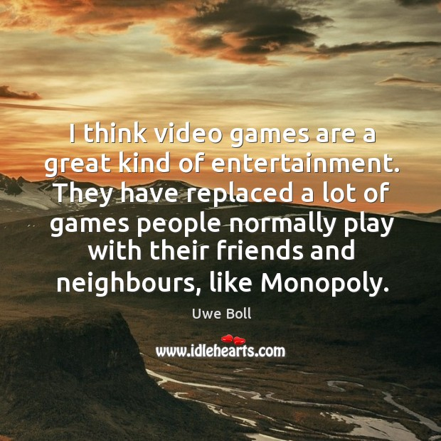 I think video games are a great kind of entertainment. Uwe Boll Picture Quote