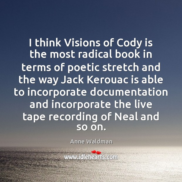 I think Visions of Cody is the most radical book in terms Anne Waldman Picture Quote