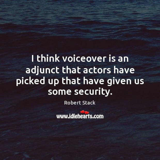 I think voiceover is an adjunct that actors have picked up that Image