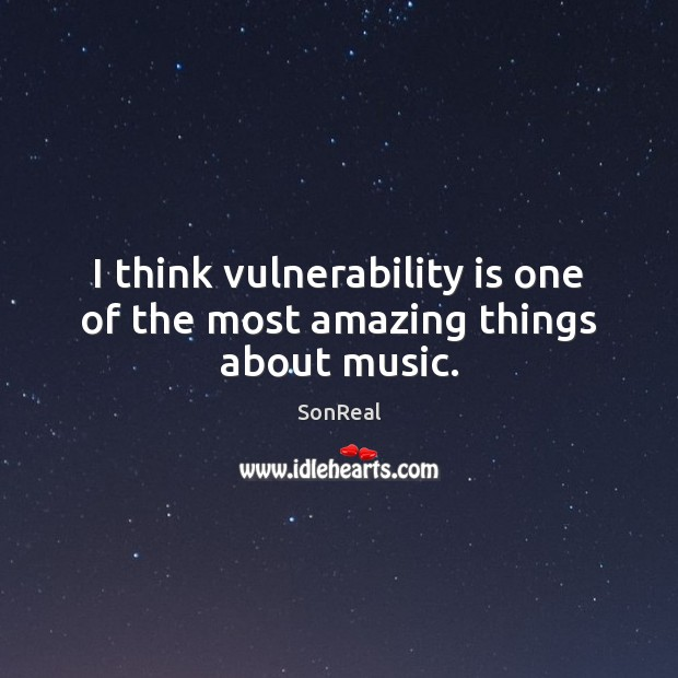 I think vulnerability is one of the most amazing things about music. Image