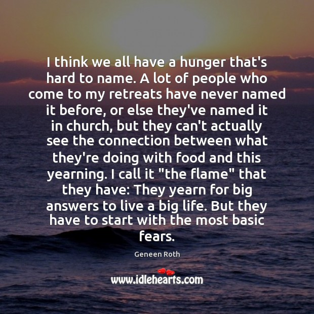 I think we all have a hunger that's hard to name. A Geneen Roth Picture Quote