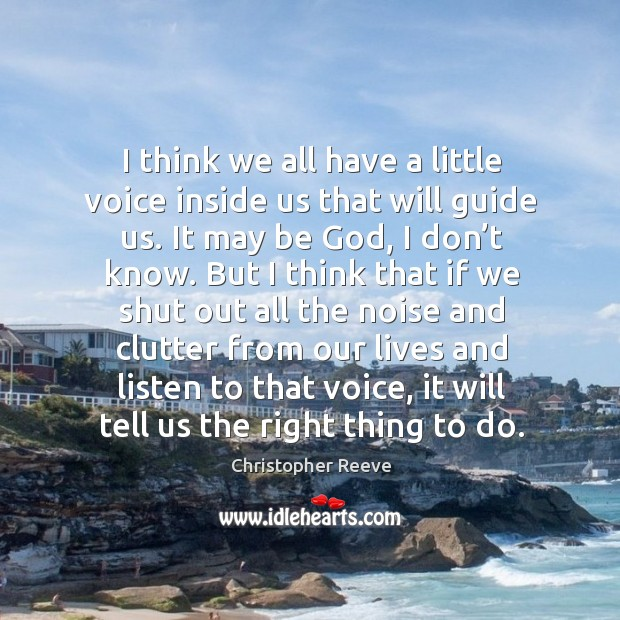 Image, I think we all have a little voice inside us that will guide us. It may be God, I don't know.