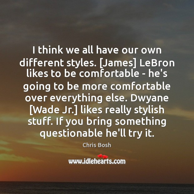 I think we all have our own different styles. [James] LeBron likes Image