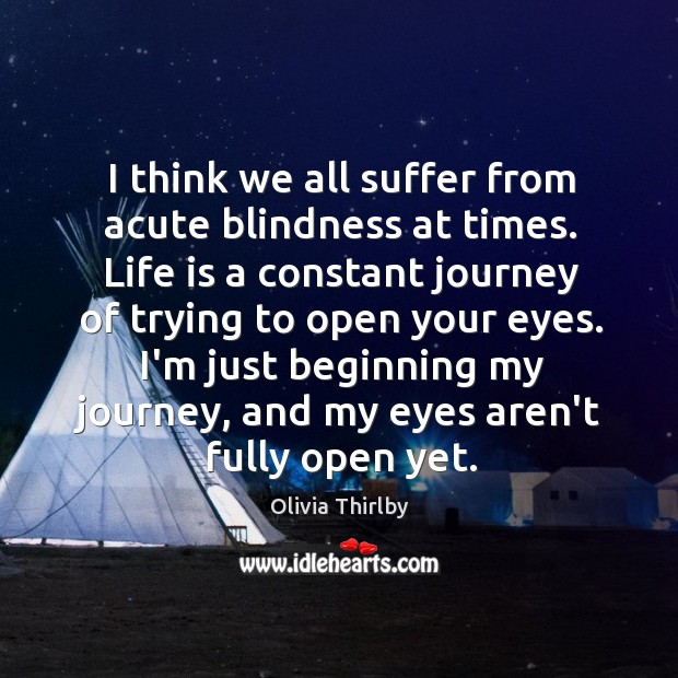 I think we all suffer from acute blindness at times. Life is Olivia Thirlby Picture Quote