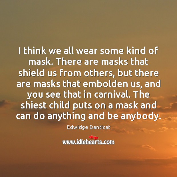 Image, I think we all wear some kind of mask. There are masks