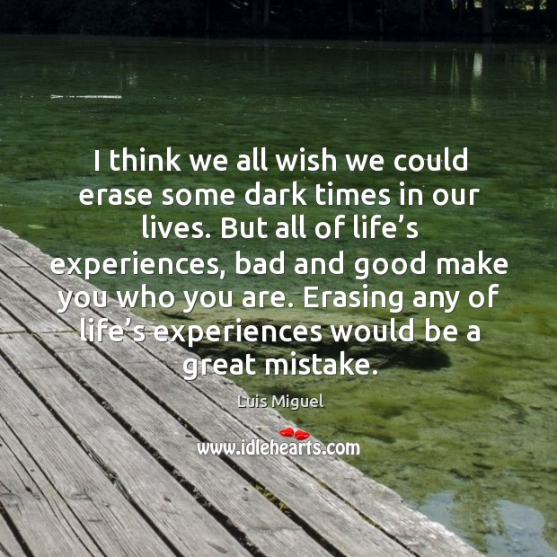 I think we all wish we could erase some dark times in our lives. Image