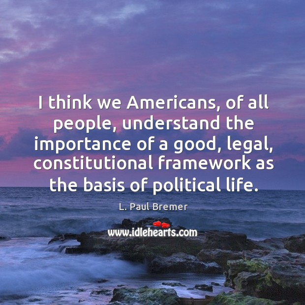 I think we americans, of all people, understand the importance of a good, legal, constitutional Image