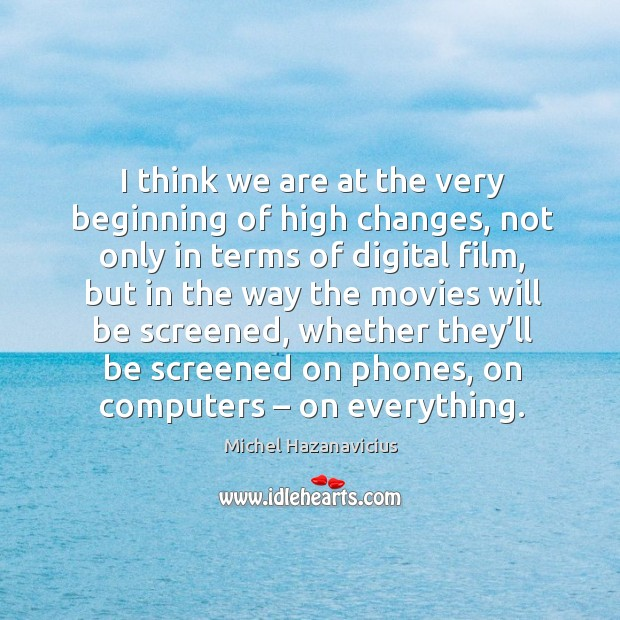 I think we are at the very beginning of high changes, not only in terms of digital film Image