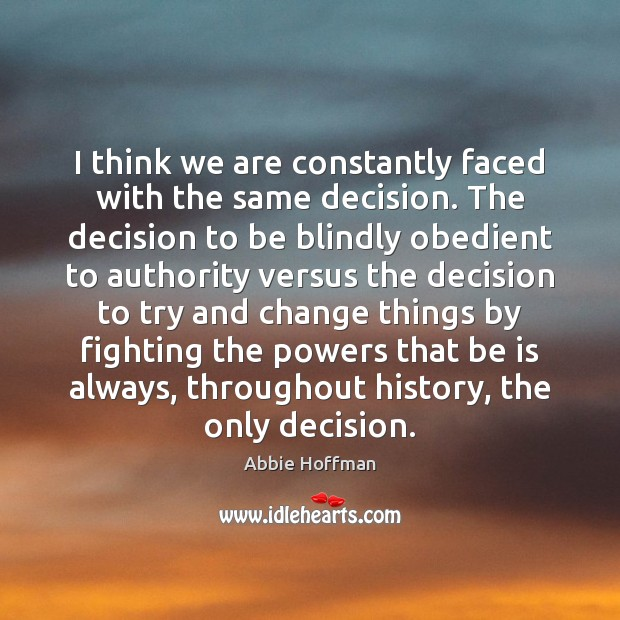 I think we are constantly faced with the same decision. The decision Image