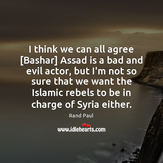 I think we can all agree [Bashar] Assad is a bad and Image