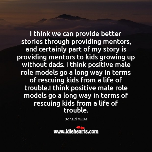 I think we can provide better stories through providing mentors, and certainly Donald Miller Picture Quote