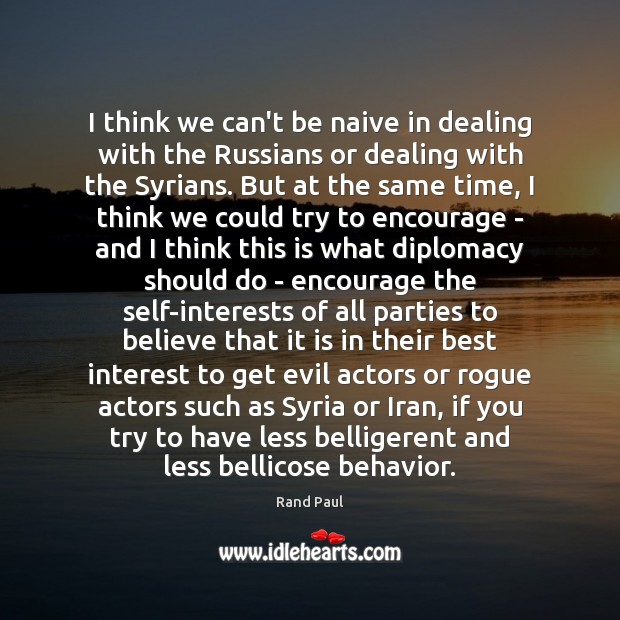 I think we can't be naive in dealing with the Russians or Behavior Quotes Image