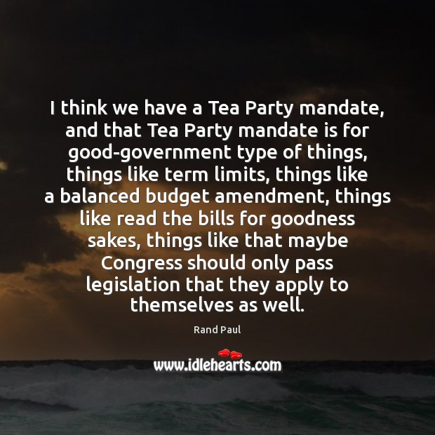 I think we have a Tea Party mandate, and that Tea Party Image