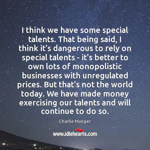 I think we have some special talents. That being said, I think Charlie Munger Picture Quote