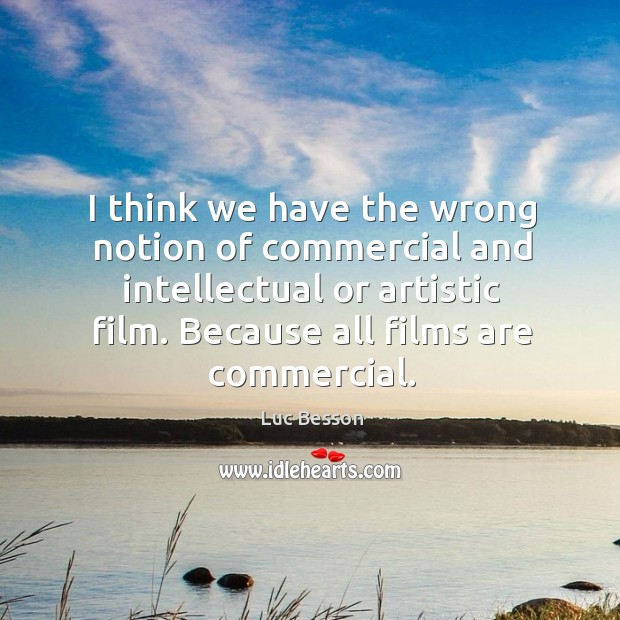I think we have the wrong notion of commercial and intellectual or artistic film. Image