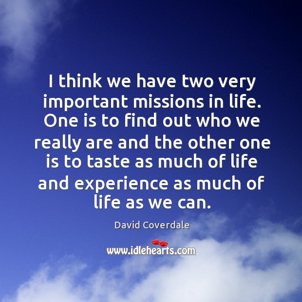 Image, I think we have two very important missions in life. One is to find out who we really are