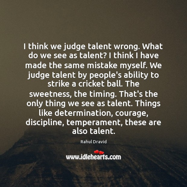 Image, I think we judge talent wrong. What do we see as talent?