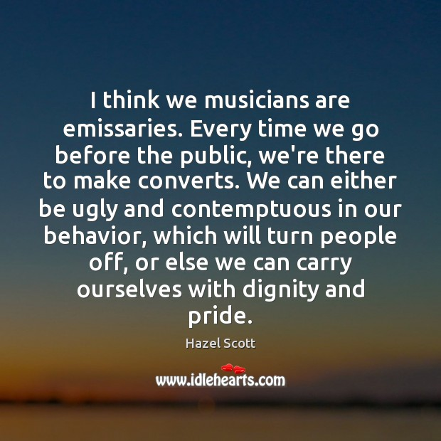 Image, I think we musicians are emissaries. Every time we go before the