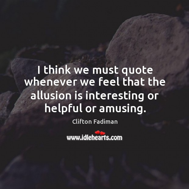 I think we must quote whenever we feel that the allusion is interesting or helpful or amusing. Image