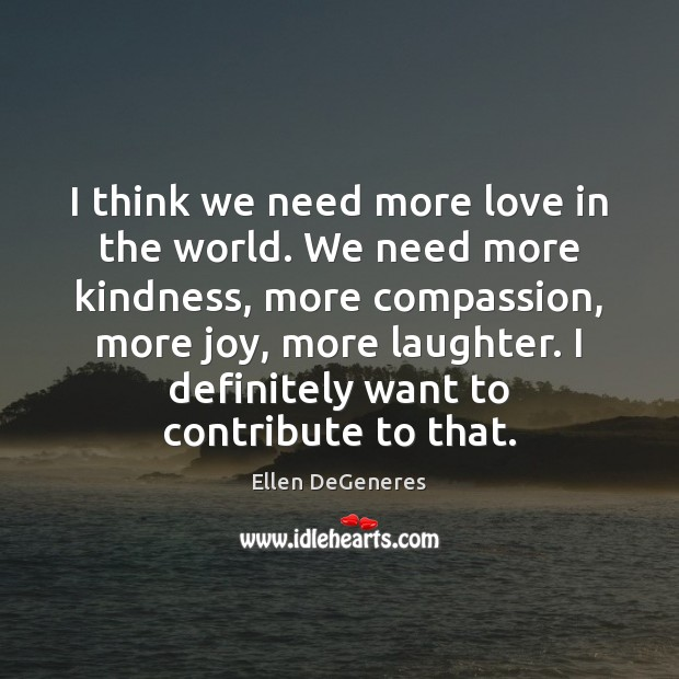 Image, I think we need more love in the world. We need more