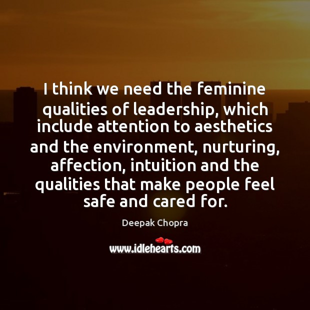 I think we need the feminine qualities of leadership, which include attention Image