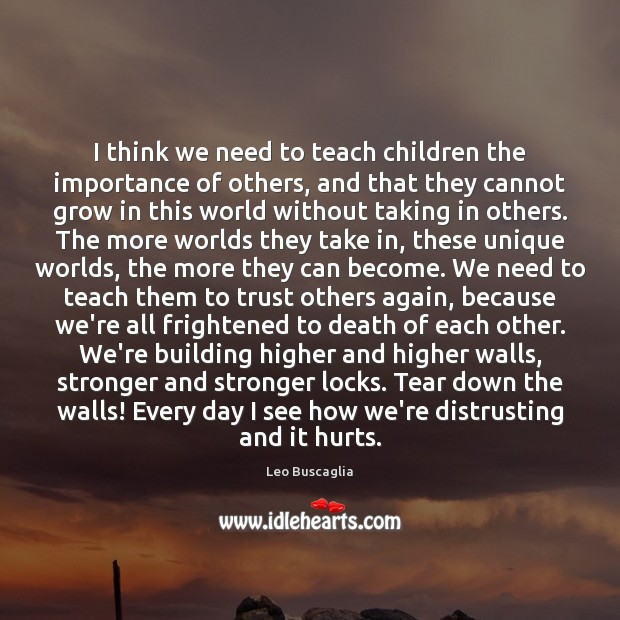 Image, I think we need to teach children the importance of others, and