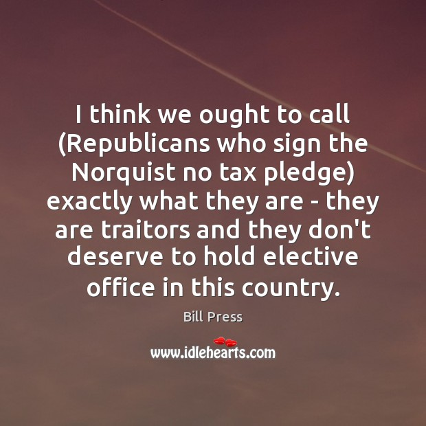 Image, I think we ought to call (Republicans who sign the Norquist no
