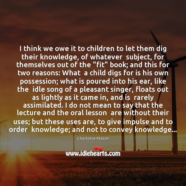 I think we owe it to children to let them dig their Charlotte Mason Picture Quote