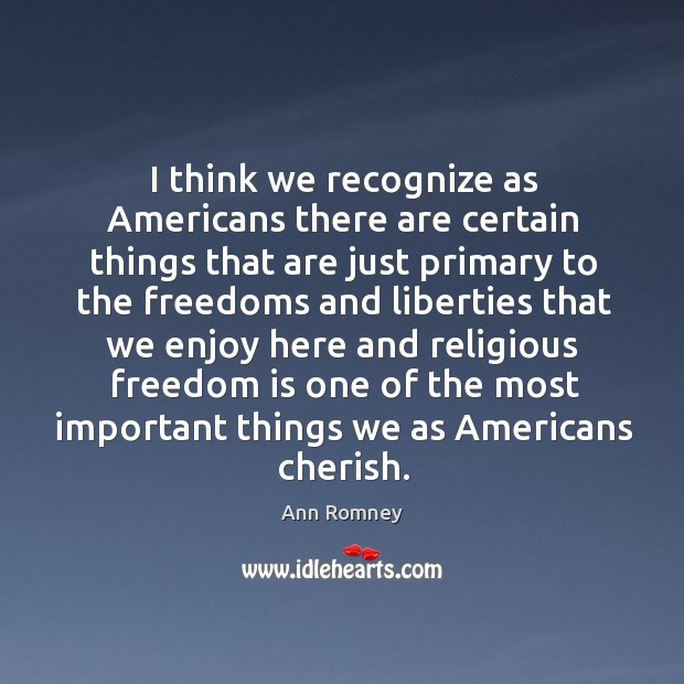 I think we recognize as americans there are certain things that are just primary to the freedoms and Image