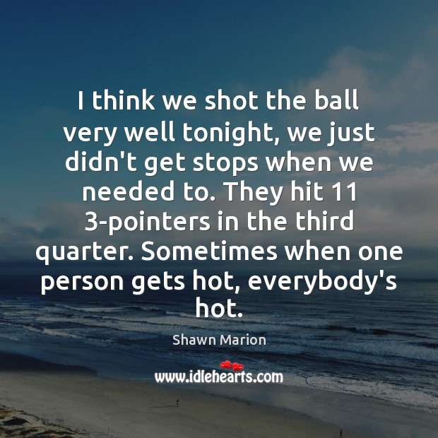 I think we shot the ball very well tonight, we just didn't Image