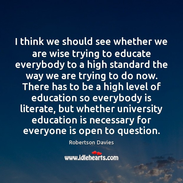 I think we should see whether we are wise trying to educate Education Quotes Image