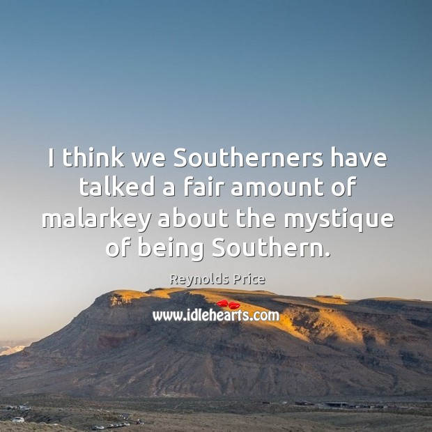 I think we southerners have talked a fair amount of malarkey about the mystique of being southern. Image