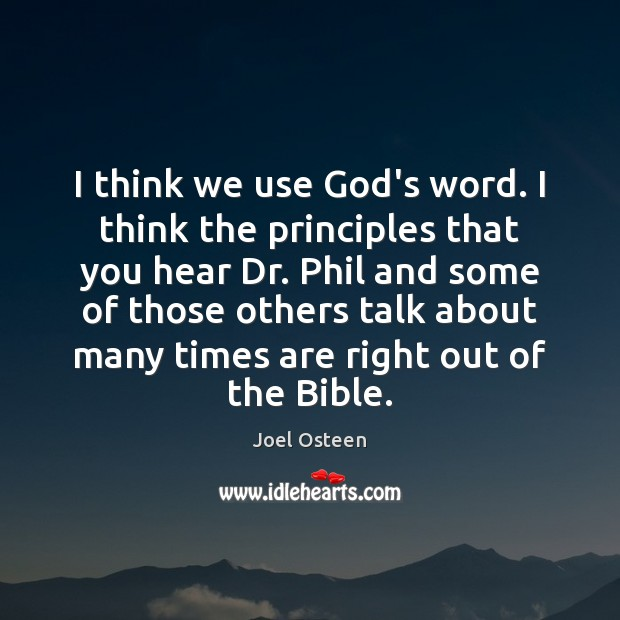 Image, I think we use God's word. I think the principles that you