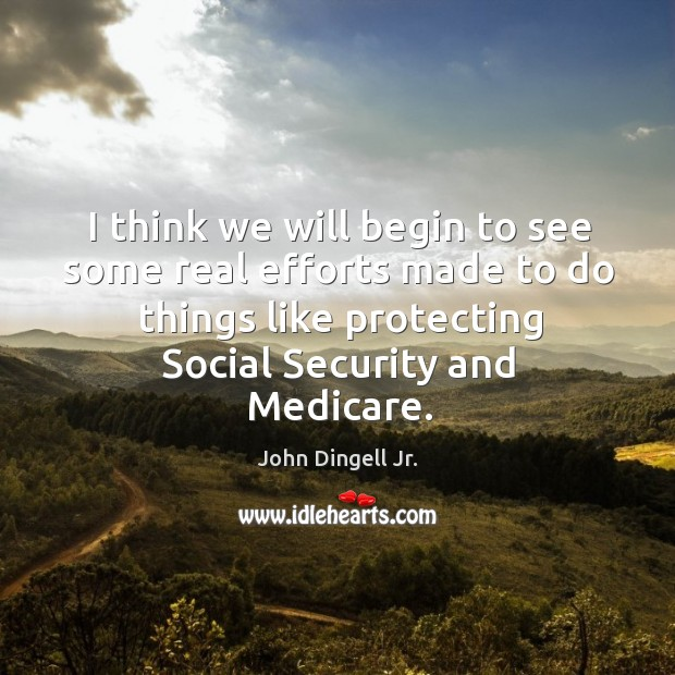 I think we will begin to see some real efforts made to do things like protecting social security and medicare. Image