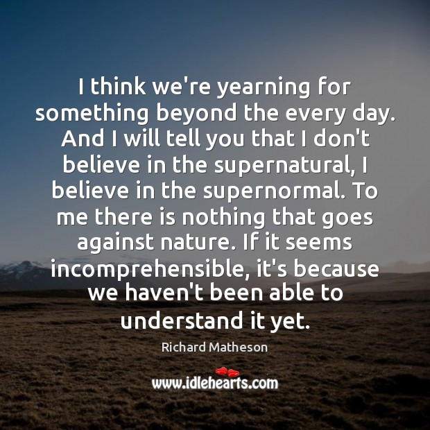 I think we're yearning for something beyond the every day. And I Image