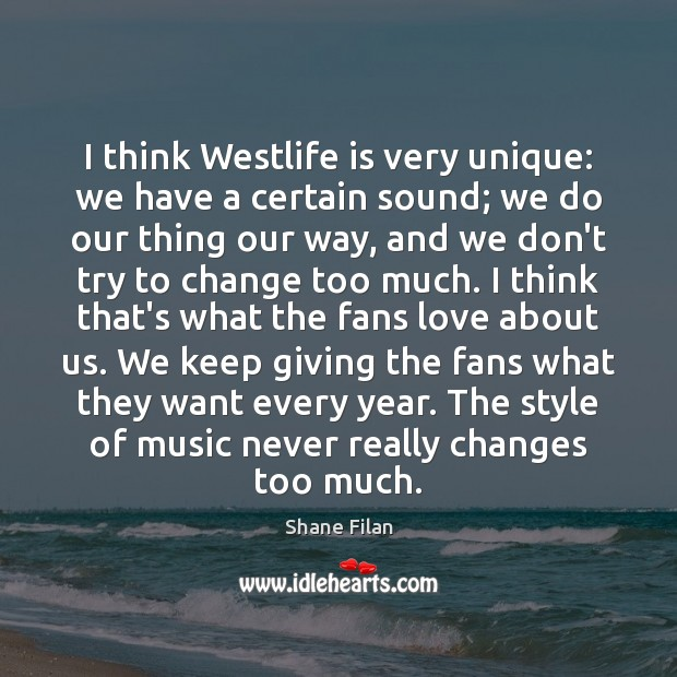 I think Westlife is very unique: we have a certain sound; we Image