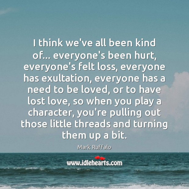 I think we've all been kind of… everyone's been hurt, everyone's felt Lost Love Quotes Image