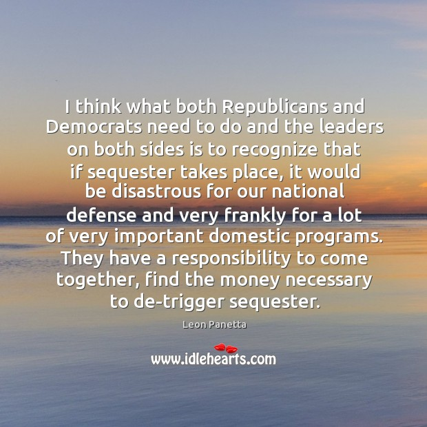 I think what both Republicans and Democrats need to do and the Image